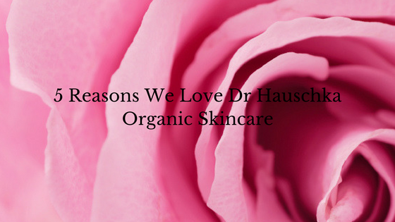 5 Reasons We Love Dr Hauschka Organic Skincare